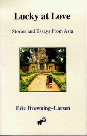 Lucky at Love:  Stories and Essays From Asia Eric Browning-Larsen