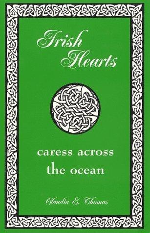Irish Hearts: Caress Across the Ocean Claudia E. Thomas