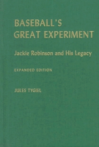 Baseballs Great Experiment: Jackie Robinson and His Legacy Jules Tygiel