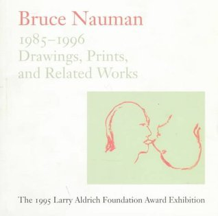 Bruce Newman: Drawings, Prints and Related Works 1985-1996 Jill Snyder
