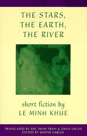 The Stars, The Earth, The River: Short Stories Le Minh Khue by Lê Minh Khuê