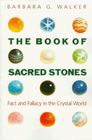 The Book of Sacred Stones: Fact and Fallacy in the Crystal World Barbara G. Walker