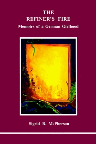 The Refiners Fire: Memoirs of a German Girlhood (Studies in Jungian Psychology Jungian Analysts, 53) by Sigrid R. McPherson