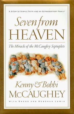 Seven from Heaven: The Miracle of the McCaughey Septuplets  by  Kenny McCaughey