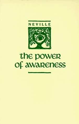 Power of Awareness: New Edition Incorporating Nevilles Later Notes Victoria Goddard Neville
