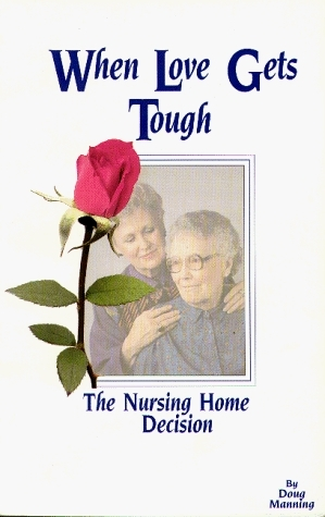 When Love Gets Tough: The Nursing Home Decision  by  Doug Manning