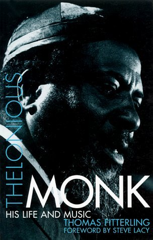 Thelonious Monk: His Life and Music Thomas Fitterling