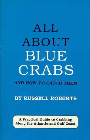 All about Blue Crabs: And How to Catch Them Russell  Roberts