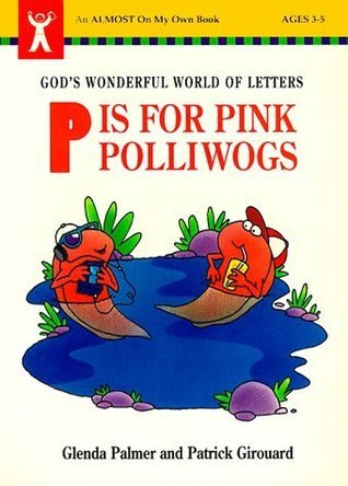 P is for Pink Polliwogs: Gods Wonderful World of Letters Glenda Palmer