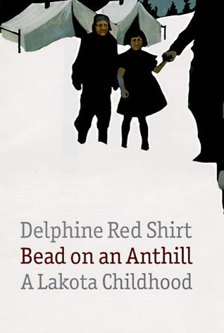 Bead on an Anthill: A Lakota Childhood  by  Delphine Red Shirt