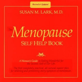 Dr. Susan Larks the Menopause Self Help Book: A Womans Guide to Feeling Wonderful for the Second Half of Her Life  by  Susan M. Lark