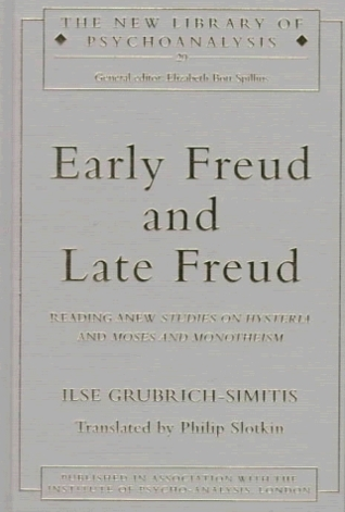Early Freud and Late Freud: Reading Anew Studies on Hysteria and Moses and Monotheism  by  Ilse Grubrich-Simitis