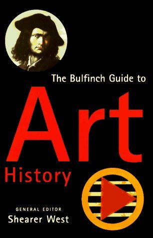 Bulfinch Guide to Art History: A Comprehensive Survey and Dictionary of Western Art And...  by  Shearer West