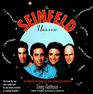 The Seinfeld Universe: An Unauthorized Fans-Eye View of the Entire Domain  by  Greg Gattuso