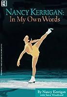 Nancy Kerrigan: In My Own Words Nancy Kerrigan