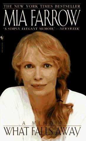 What Falls Away: A Memoir Mia Farrow
