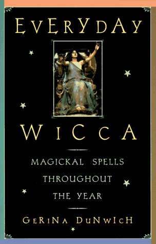 Everyday Wicca: Magickal Spells Throughout the Year Gerina Dunwich