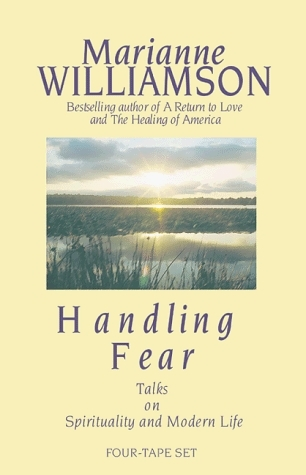 Handling Fear: Talks on Spirituality and Modern Life  by  Marianne Williamson