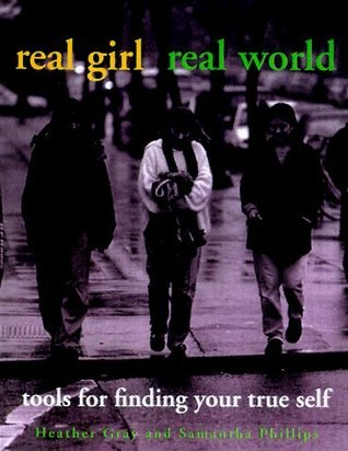 Real Girl/Real World: Tools for Finding Your True Self  by  Heather M. Gray