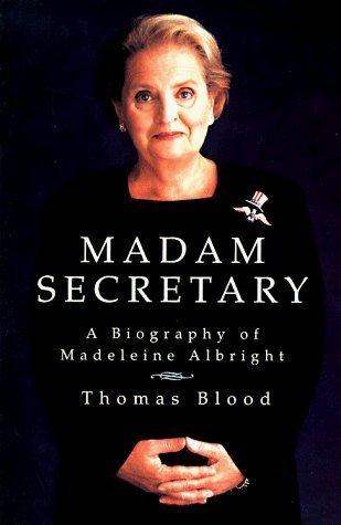 Madam Secretary: A Biography of Madeleine Albright  by  Thomas Blood