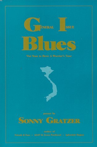 General Issue Blues, Viet Nam to Here:  A Warriors Tour Sonny Gratzer