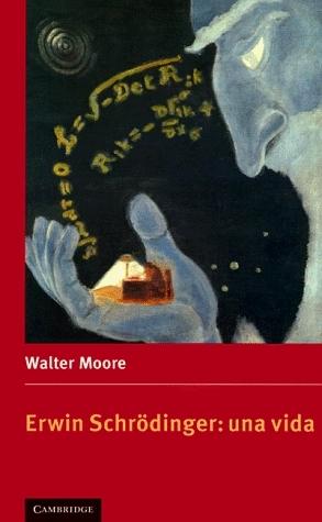 Erwin Schrodinger: Una Vida  by  Walter J. Moore
