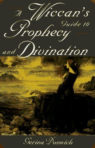 A Wiccans Guide to Prophecy and Divination  by  Gerina Dunwich