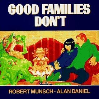 Good Families Dont  by  Robert Munsch