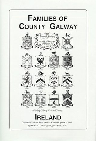 Families of Co. Galway, Ireland the genealogy and family Vol. VI (Book of Irish Families, Great & Small) (Book of Irish Families, Great & Small)  by  Michael C. OLaughlin