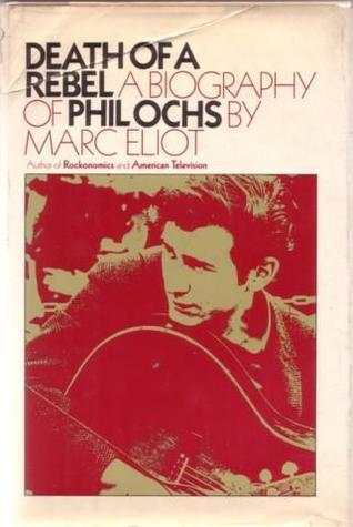 Death of a Rebel: A Biography of Phil Ochs Marc Eliot