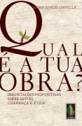 Qual é a tua Obra? - Inquietações Propositivas Sobre Ética , Liderança e Gestão  by  Mario Sergio Cortella