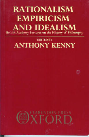 Rationalism, Empiricism, and Idealism  by  Anthony Kenny
