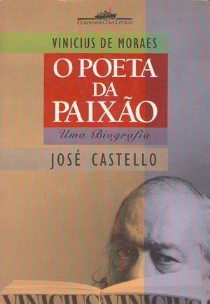 Vinicius de Moraes: o poeta da paixão - uma biografia  by  José Castello