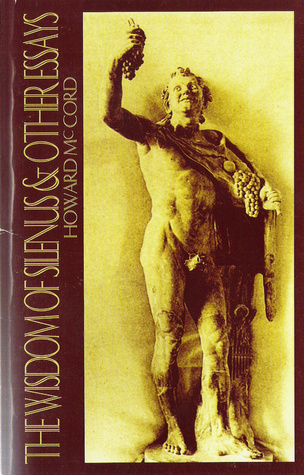 The Wisdom of Silenius & Other Essays  by  Howard McCord