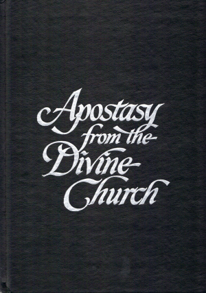 Apostasy From The Divine Church  by  James L. Barker