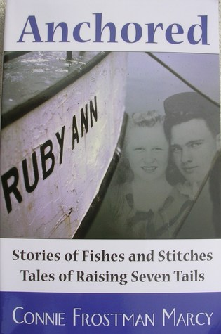Anchored: Stories of Fishes and Stitches: Tales of Raising Seven Tails Connie Frostman Marcy