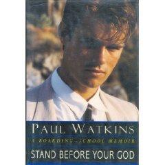 Stand Before Your God: A Boarding-School Memoir Paul Watkins