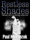 Restless Shades: Tales of Lurking Horror  by  Paul Melniczek