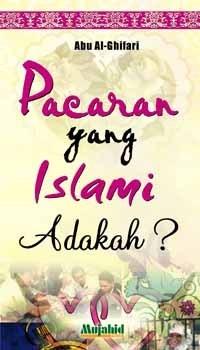 Pacaran yang Islami Adakah?  by  Abu Al-Ghifari