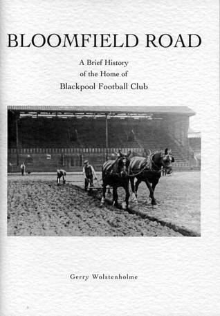 Bloomfield Road A Brief History of the Home of Blackpool Football Club Gerry Wolstenholme