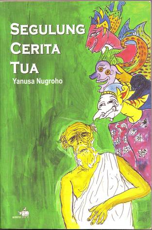 Segulung Cerita Tua  by  Yanusa Nugroho