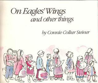 On Eagles Wings and Other Things Connie Colker Steiner