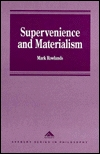 Supervenience and Materialism  by  Mark Rowlands