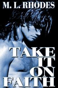 Take It On Faith M.L. Rhodes