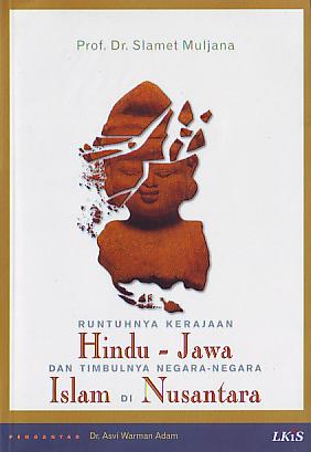 Runtuhnya Kerajaan Hindu-Jawa dan Timbulnya Negara-negara Islam di Nusantara Slamet Muljana