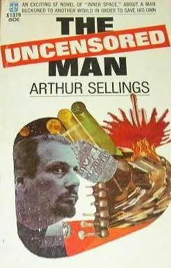 The Uncensored Man Arthur Sellings