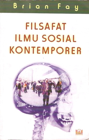 Filsafat Ilmu Sosial Kontemporer  by  Brian Fay
