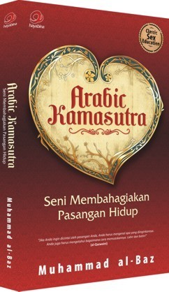 Arabic Kamasutra: Seni Membahagiakan Pasangan Hidup  by  Muhammad al-Baz