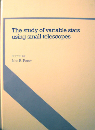 The Study of Variable Stars Using Small Telescopes John R. Percy