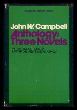 Anthology: Three Novels  by  John W. Campbell Jr.